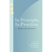 In Principle, In Practice: Museums as Learning Institutions by John H. Falk, 9780759109766