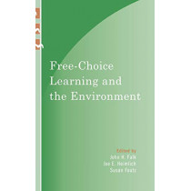 Free-Choice Learning and the Environment by John H. Falk, 9780759111226