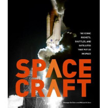 Spacecraft: 100 Iconic Rockets, Shuttles, and Satellites That Put Us in Space by Michael H. Gorn, 9780760354186
