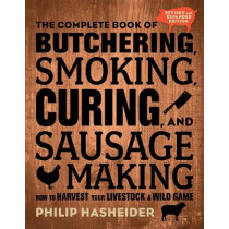 The Complete Book of Butchering, Smoking, Curing, and Sausage Making: How to Harvest Your Livestock and Wild Game - Revised and Expanded Edition by Philip Hasheider, 9780760354490