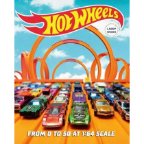 Hot Wheels: From 0 to 50 at 1:64 Scale by Kris Palmer, 9780760360309