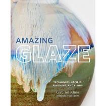 Amazing Glaze: Techniques, Recipes, Finishing, and Firing by Gabriel Kline, 9780760361030