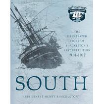 South: The Illustrated Story of Shackleton's Last Expedition 1914-1917 by Ernest Henry Shackleton, Sir, 9780760364826