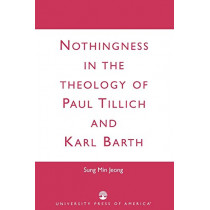 Nothingness in the Theology of Paul Tillich and Karl Barth by Sung Min Jeong, 9780761825005
