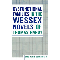 Dysfunctional Families in the Wessex Novels of Thomas Hardy by Lois Bethe Schoenfeld, 9780761831686