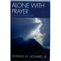 Alone with Prayer: A Pastor's Perspective by Donald W. Howard, 9780761832676