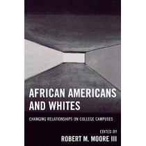 African Americans and Whites: Changing Relationships on College Campuses by Robert M. Moore, 9780761835004