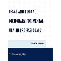 Legal and Ethical Dictionary for Mental Health Professionals by C. Emmanuel Ahia, 9780761846833