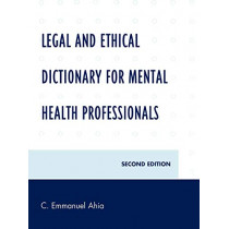 Legal and Ethical Dictionary for Mental Health Professionals by C. Emmanuel Ahia, 9780761846840
