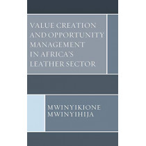 Value Creation and Opportunity Management in Africa's Leather Sector by Mwinyikione Mwinyihija, 9780761870005