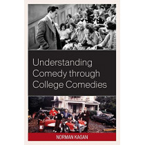 Understanding Comedy through College Comedies by Norman Kagan, 9780761870623
