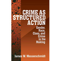 Crime as Structured Action: Gender, Race, Class, and Crime in the Making by James W. Messerschmidt, 9780761907176