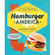 Hamburger America: A State-By-State Guide to 200 Great Burger Joints by George Motz, 9780762462063