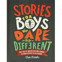 Stories for Boys Who Dare to Be Different: True Tales of Amazing Boys Who Changed the World Without Killing Dragons by Ben Brooks, 9780762465927