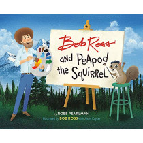 Bob Ross and Peapod the Squirrel by Robb Pearlman, 9780762467792
