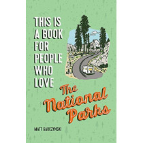 This Is a Book for People Who Love the National Parks by Matt Garczynski, 9780762469017