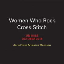 Women Who Rock Cross-Stitch: 30 Powerful Patterns to Unleash Your Inner Icon by Anna Fleiss, 9780762491780