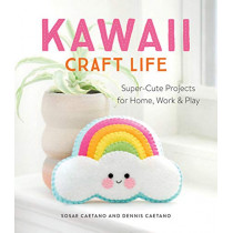 Kawaii Craft Life: Super-Cute Projects for Home, Work & Play by Dennis Caetano, 9780762493814