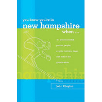 You Know You're in New Hampshire When...: 101 Quintessential Places, People, Events, Customs, Lingo, and Eats of the Granite State by John Clayton, 9780762738137