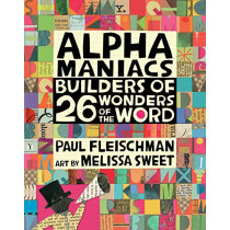 Alphamaniacs: Builders of 26 Wonders of the Word by Paul Fleischman, 9780763690663