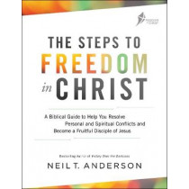 The Steps to Freedom in Christ: A Biblical Guide to Help You Resolve Personal and Spiritual Conflicts and Become a Fruitful Disciple of Jesus by Neil T. Anderson, 9780764219429