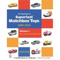 Big Book of Matchbox Superfast Toys: 1969-2004: Vol 1: Basic Models and Variation Lists by Charlie Mack, 9780764323218