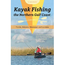Kayak Fishing the Northern Gulf Coast: Florida, Alabama, Mississippi and Louisiana by Ed Mashburn, 9780764354113