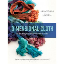 Dimensional Cloth: Sculpture by Contemporary Textile Artists by ,Andra,F. Stanton, 9780764355363