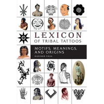 Lexicon of Tribal Tattoos: Motifs, Meanings and Origins by ,Radomir Fiksa, 9780764355653