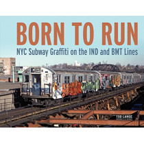Born to Run: NYC Subway Graffiti on the IND and BMT Lines by ,Tod Lange, 9780764356421