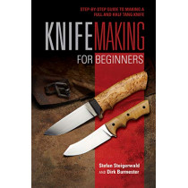 Knifemaking for Beginners: StepbyStep Guide to Making a Full and Half Tang Knife, 9780764357343