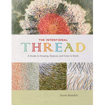 Intentional Thread: A Guide to Drawing, Gesture and Color in Stitch by ,Susan Brandeis, 9780764357435