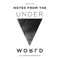 Notes from the Underworld: An Architectural Exploration by Stefano Corbo, 9780764358401