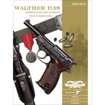 Walther P.38: Germany's 9 mm Semiautomatic Pistol in World War II by ,Stephane Cailleau, 9780764359675
