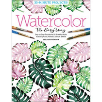 Watercolor the Easy Way: Step-by-Step Tutorials for 50 Beautiful Motifs Including Plants, Flowers, Animals & More by Sara Berrenson, 9780764359828