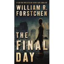 The Final Day by Dr William R Forstchen, 9780765376756