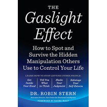 The Gaslight Effect: How to Spot and Survive the Hidden Manipulation Others Use to Control Your Life by Dr. Robin Stern, 9780767924467