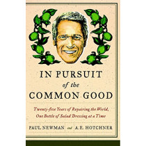 In Pursuit of the Common Good: Twenty-Five Years of Improving the World, One Bottle of Salad Dressing at a Time by Professor Paul Newman, 9780767929974