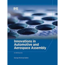 Innovations in Automotive and Aerospace Assembly by George Nicholas Bullen, 9780768082814