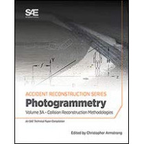 Collision Reconstruction Methodologies Volume 3A: Photogrammetry by Christopher D. Armstrong, 9780768091922