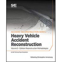 Collision Reconstruction Methodologies Volume 5: Heavy Vehicle Accident Reconstruction by Christopher D. Armstrong, 9780768092028