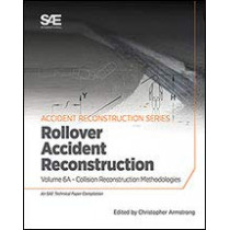 Collision Reconstruction Methodologies Volume 6A: Rollover Accident Reconstruction by Christopher D. Armstrong, 9780768092073