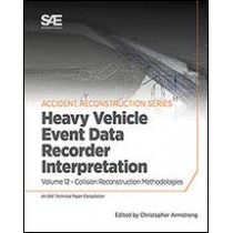 Collision Reconstruction Methodologies Volume 12: Heavy Vehicle Event Data Recorder Interpretation by Christopher D. Armstrong, 9780768092479