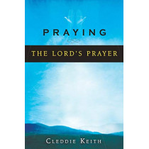 Praying the Lord's Prayer by Cleddie Keith, 9780768422498