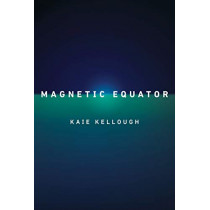 Magnetic Equator by Kaie Kellough, 9780771043116