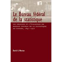Le Bureau federal de la statistique: Les origines et l'evolution du bureau central de la statistique au Canada, 1841- 1972: Volume 22 by David A. Worton, 9780773517769