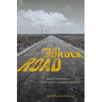 West/Border/Road: Nation and Genre in Contemporary Canadian Narrative by Katherine Ann Roberts, 9780773553224