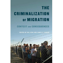 The Criminalization of Migration: Context and Consequences: Volume 1 by Idil Atak, 9780773554450