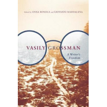 Vasily Grossman: A Writer's Freedom by Anna Bonola, 9780773554481