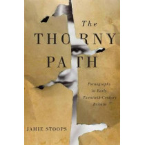 The Thorny Path: Pornography in Early Twentieth-Century Britain by Jamie Stoops, 9780773554689